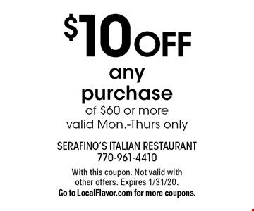 $10 off any purchase of $60 or more. Valid Mon.-Thurs only. With this coupon. Not valid with other offers. Expires 1/31/20. Go to LocalFlavor.com for more coupons.