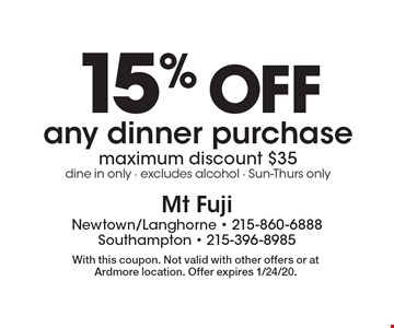 15% off any dinner purchase. Maximum discount $35. Dine in only - excludes alcohol - Sun-Thurs only. With this coupon. Not valid with other offers or at Ardmore location. Offer expires 1/24/20.