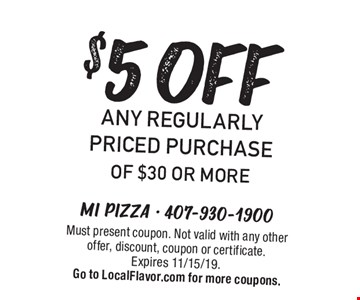 $5 off any regularly priced purchase of $30 or more. Must present coupon. Not valid with any other offer, discount, coupon or certificate.Expires 11/15/19. Go to LocalFlavor.com for more coupons.