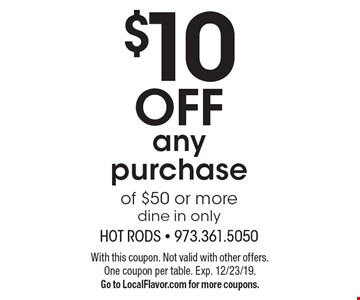 $10 off any purchase of $50 or more dine in only. With this coupon. Not valid with other offers. One coupon per table. Exp. 12/23/19. Go to LocalFlavor.com for more coupons.