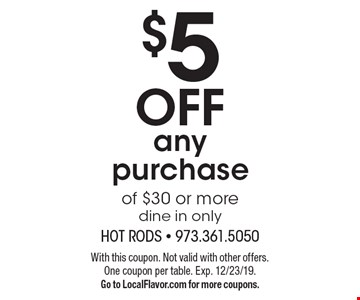 $5 off any purchase of $30 or more dine in only. With this coupon. Not valid with other offers. One coupon per table. Exp. 12/23/19. Go to LocalFlavor.com for more coupons.