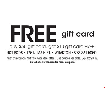 FREE gift card buy $50 gift card, get $10 gift card FREE. With this coupon. Not valid with other offers. One coupon per table. Exp. 12/23/19. Go to LocalFlavor.com for more coupons.