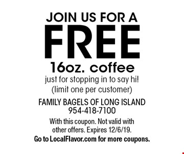 Join Us For A FREE 16oz. coffee just for stopping in to say hi! (limit one per customer). With this coupon. Not valid with other offers. Expires 12/6/19. Go to LocalFlavor.com for more coupons.
