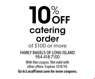 10% OFF catering order of $100 or more. With this coupon. Not valid with other offers. Expires 12/6/19. Go to LocalFlavor.com for more coupons.