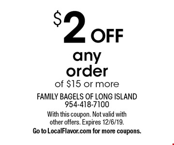 $2 OFF any order of $15 or more. With this coupon. Not valid with other offers. Expires 12/6/19. Go to LocalFlavor.com for more coupons.