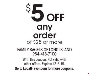 $5 off any order of $25 or more. With this coupon. Not valid with other offers. Expires 12-6-19. Go to LocalFlavor.com for more coupons.