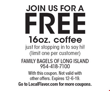 Join Us For A Free 16oz. coffee just for stopping in to say hi! (limit one per customer). With this coupon. Not valid with other offers. Expires 12-6-19. Go to LocalFlavor.com for more coupons.