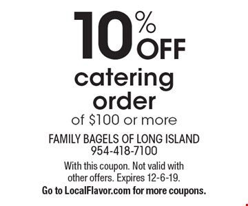 10% off catering order of $100 or more. With this coupon. Not valid with other offers. Expires 12-6-19. Go to LocalFlavor.com for more coupons.