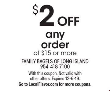 $2 off any order of $15 or more. With this coupon. Not valid with other offers. Expires 12-6-19. Go to LocalFlavor.com for more coupons.