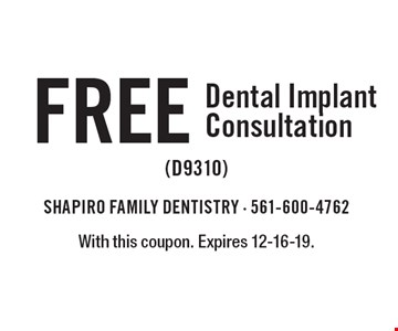 FREE Dental Implant Consultation (D9310). With this coupon. Expires 12-16-19.