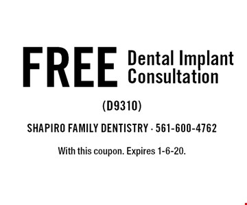 FREE Dental Implant Consultation (D9310). With this coupon. Expires 1-6-20.