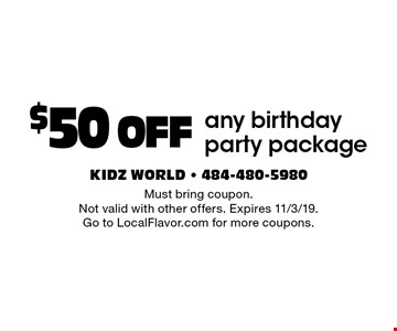 $50 OFF any birthday party package. Must bring coupon. Not valid with other offers. Expires 11/3/19. Go to LocalFlavor.com for more coupons.