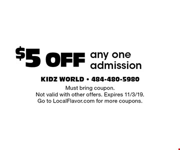 $5 OFF any one admission. Must bring coupon. Not valid with other offers. Expires 11/3/19. Go to LocalFlavor.com for more coupons.