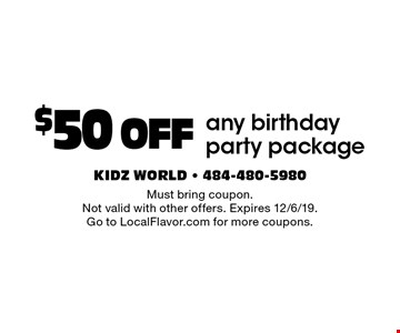 $50 OFF any birthday party package. Must bring coupon. Not valid with other offers. Expires 12/6/19. Go to LocalFlavor.com for more coupons.