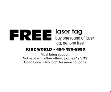 FREE laser tagbuy one round of laser tag, get one free. Must bring coupon. Not valid with other offers. Expires 12/6/19. Go to LocalFlavor.com for more coupons.