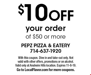 $10 OFF your order of $50 or more. With this coupon. Dine in and take-out only. Not valid with other offers, promotions or on alcohol. Valid only at Anaheim Hills location. Expires 11-8-19.Go to LocalFlavor.com for more coupons.
