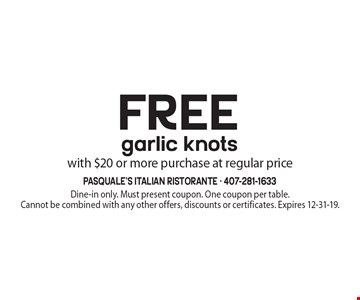 Free garlic knots with $20 or more purchase at regular price. Dine-in only. Must present coupon. One coupon per table. Cannot be combined with any other offers, discounts or certificates. Expires 12-31-19.