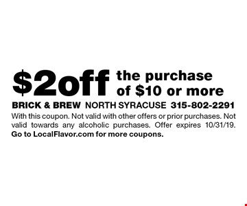 $2 off the purchase of $10 or more. With this coupon. Not valid with other offers or prior purchases. Not valid towards any alcoholic purchases. Offer expires 10/31/19. Go to LocalFlavor.com for more coupons.