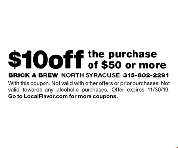 $10 off the purchase of $50 or more. With this coupon. Not valid with other offers or prior purchases. Not valid towards any alcoholic purchases. Offer expires 11/30/19. Go to LocalFlavor.com for more coupons.