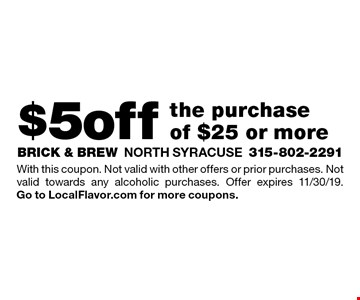 $5 off the purchase of $25 or more. With this coupon. Not valid with other offers or prior purchases. Not valid towards any alcoholic purchases. Offer expires 11/30/19. Go to LocalFlavor.com for more coupons.