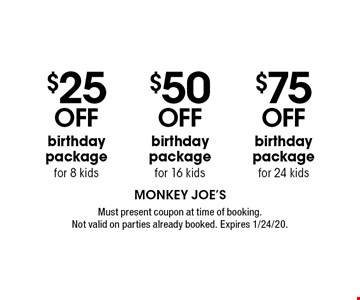 $25 off birthday package for 8 kids. $50 off birthday package for 16 kids. $75 off birthday package for 24 kids. . Must present coupon at time of booking. Not valid on parties already booked. Expires 1/24/20.