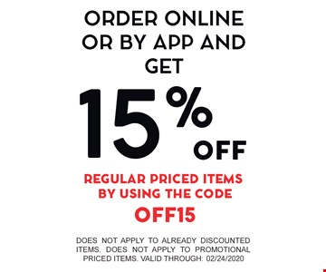 Order online or by app and get 15% off regular priced items with coupon code OFF15. Does not apply to already discounted items. Does not apply to promotional priced items. Valid through 02/24/20