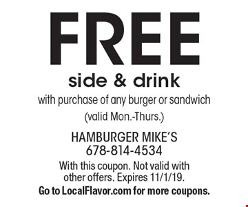 Free side & drink with purchase of any burger or sandwich (valid Mon.-Thurs.) With this coupon. Not valid with other offers. Expires 11/1/19. Go to LocalFlavor.com for more coupons.