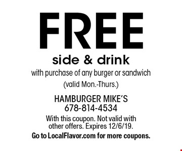 Free side & drink with purchase of any burger or sandwich (valid Mon.-Thurs.) With this coupon. Not valid with other offers. Expires 12/6/19. Go to LocalFlavor.com for more coupons.