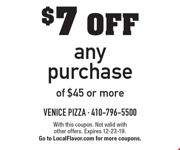 $7 off any purchase of $45 or more. With this coupon. Not valid with other offers. Expires 12-23-19. Go to LocalFlavor.com for more coupons.