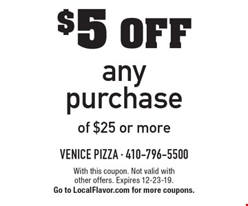 $5 off any purchase of $25 or more. With this coupon. Not valid with other offers. Expires 12-23-19. Go to LocalFlavor.com for more coupons.
