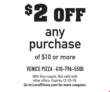 $2 off any purchase of $10 or more. With this coupon. Not valid with other offers. Expires 12-23-19. Go to LocalFlavor.com for more coupons.