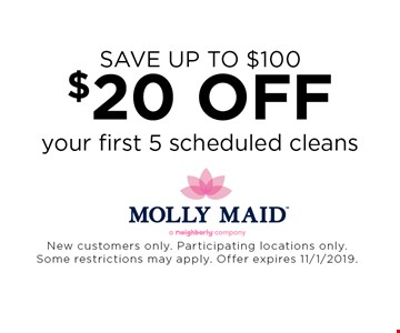 save up to $100. $20 OFF your first 5 scheduled cleans. New customers only. Participating locations only. Some restrictions may apply. Offer expires 11/1/2019.