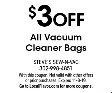 $3 OFF All Vacuum Cleaner Bags. With this coupon. Not valid with other offers or prior purchases. Expires 11-8-19. Go to LocalFlavor.com for more coupons.