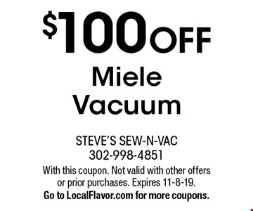 $100 OFF Miele Vacuum. With this coupon. Not valid with other offers or prior purchases. Expires 11-8-19. Go to LocalFlavor.com for more coupons.