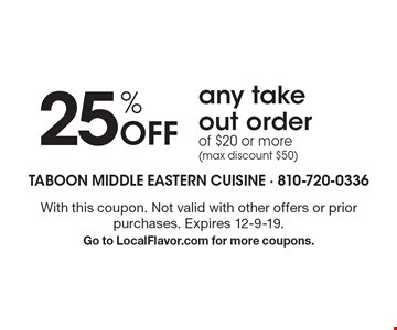 25% Off any take out order of $20 or more (max discount $50). With this coupon. Not valid with other offers or prior purchases. Expires 12-9-19. Go to LocalFlavor.com for more coupons.