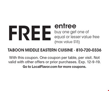 free entree buy one get one of equal or lesser value free (max value $15). With this coupon. One coupon per table, per visit. Not valid with other offers or prior purchases. Exp. 12-9-19. Go to LocalFlavor.com for more coupons.