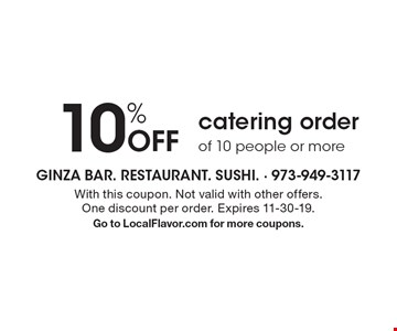 10% off catering order of 10 people or more. With this coupon. Not valid with other offers. One discount per order. Expires 11-30-19. Go to LocalFlavor.com for more coupons.