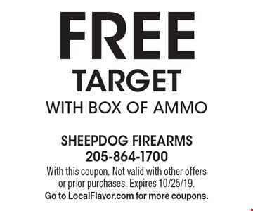FREE TARGET WITH BOX OF AMMO. With this coupon. Not valid with other offers or prior purchases. Expires 10/25/19. Go to LocalFlavor.com for more coupons.