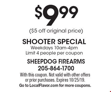 $9.99($5 off original price) SHOOTER SPECIAL Weekdays 10am-4pm Limit 4 people per coupon. With this coupon. Not valid with other offers or prior purchases. Expires 10/25/19. Go to LocalFlavor.com for more coupons.