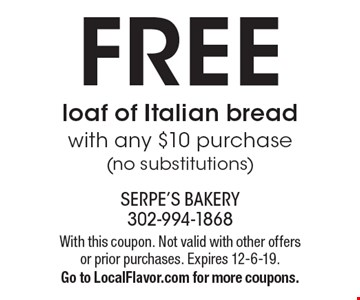 FREE loaf of Italian bread with any $10 purchase (no substitutions). With this coupon. Not valid with other offers or prior purchases. Expires 12-6-19. Go to LocalFlavor.com for more coupons.