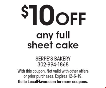 $10 OFF any full sheet cake. With this coupon. Not valid with other offers or prior purchases. Expires 12-6-19. Go to LocalFlavor.com for more coupons.