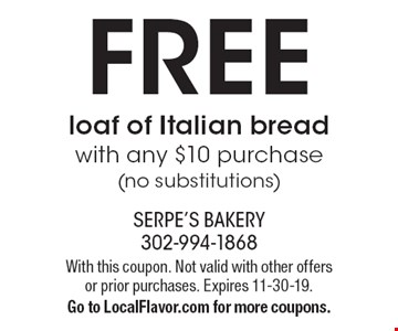 FREE loaf of Italian bread with any $10 purchase (no substitutions). With this coupon. Not valid with other offers or prior purchases. Expires 11-30-19. Go to LocalFlavor.com for more coupons.