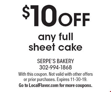$10 OFF any full sheet cake. With this coupon. Not valid with other offers or prior purchases. Expires 11-30-19. Go to LocalFlavor.com for more coupons.