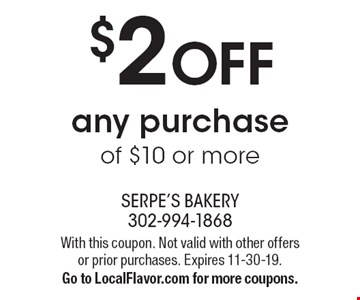$2 OFF any purchase of $10 or more. With this coupon. Not valid with other offers or prior purchases. Expires 11-30-19. Go to LocalFlavor.com for more coupons.