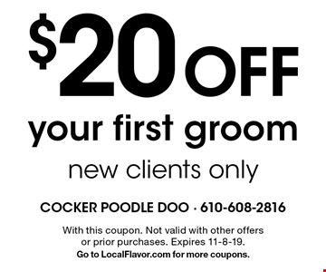 $20 Off your first groom, new clients only. With this coupon. Not valid with other offers or prior purchases. Expires 11-8-19. Go to LocalFlavor.com for more coupons.