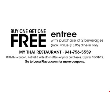 Buy one get one free entree with purchase of 2 beverages (max. value $13.95). Dine in only. With this coupon. Not valid with other offers or prior purchases. Expires 10/31/19. Go to LocalFlavor.com for more coupons.
