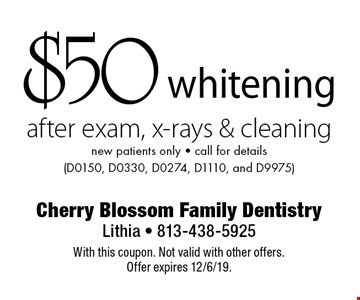 $50 whitening after exam, x-rays & cleaning. New patients only. Call for details (D0150, D0330, D0274, D1110, and D9975). With this coupon. Not valid with other offers. Offer expires 12/6/19.