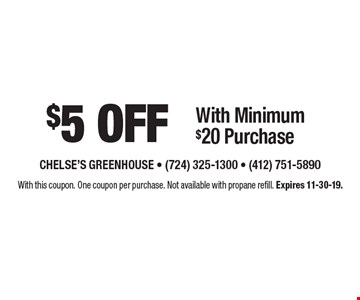 $5 off With Minimum $20 Purchase. With this coupon. One coupon per purchase. Not available with propane refill. Expires 11-30-19.