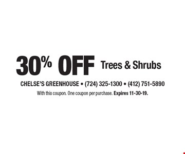 30% off Trees & Shrubs. With this coupon. One coupon per purchase. Expires 11-30-19.