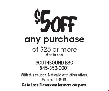 $5 OFF any purchase of $25 or more dine in only. With this coupon. Not valid with other offers. Expires 11-8-19. Go to LocalFlavor.com for more coupons.